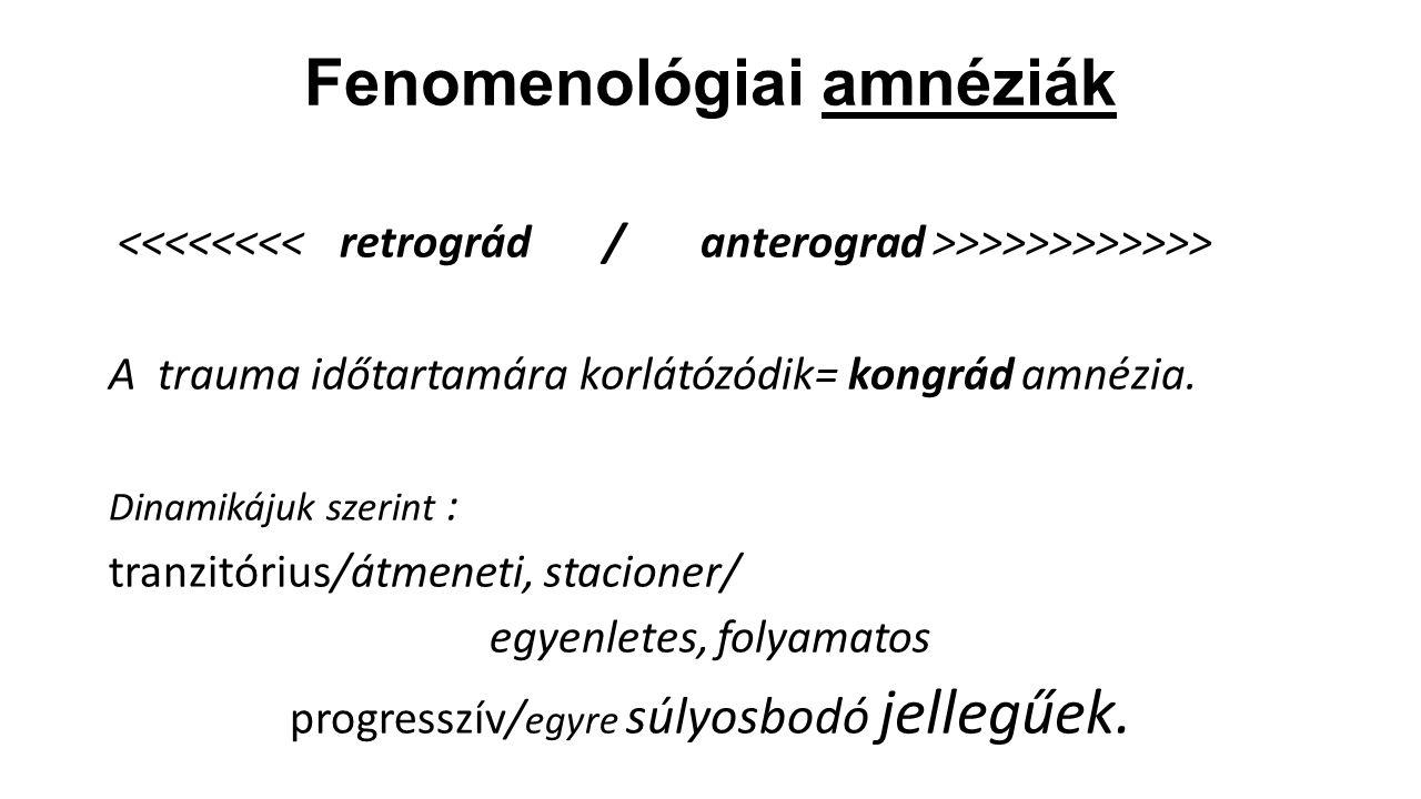 Fenomenológiai amnéziák >>>>>>>>>>> A trauma időtartamára korlátózódik= kongrád amnézia.