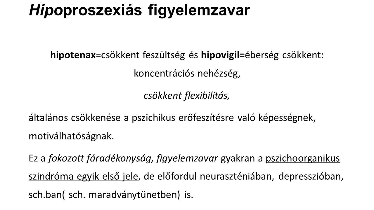 Hipoproszexiás figyelemzavar hipotenax=csökkent feszültség és hipovigil=éberség csökkent: koncentrációs nehézség, csökkent flexibilitás, általános csökkenése a pszichikus erőfeszítésre való képességnek, motiválhatóságnak.