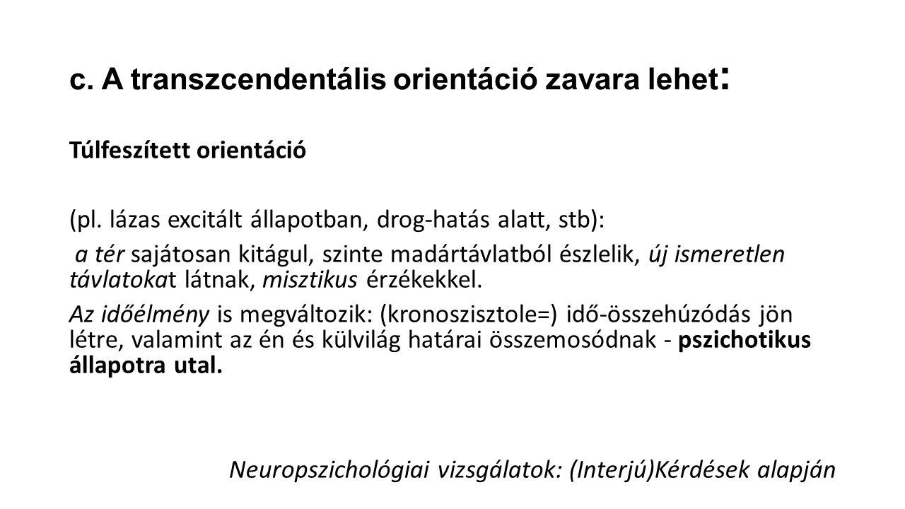 c.A transzcendentális orientáció zavara lehet : Túlfeszített orientáció (pl.