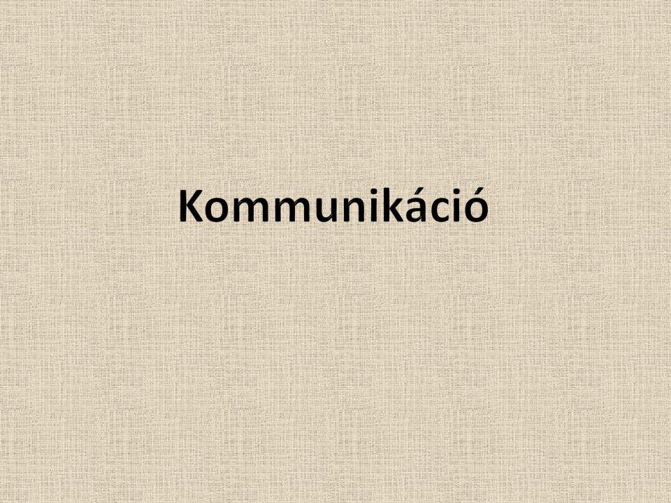 Kommunikáció: A közös jelentéssel bíró információ átvitele.