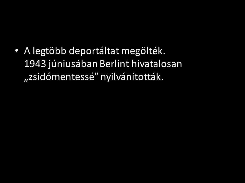 """A legtöbb deportáltat megölték. 1943 júniusában Berlint hivatalosan """"zsidómentessé nyilvánították."""