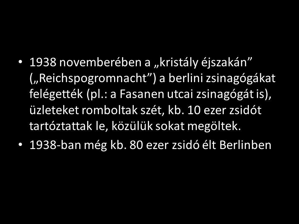 """1938 novemberében a """"kristály éjszakán (""""Reichspogromnacht ) a berlini zsinagógákat felégették (pl.: a Fasanen utcai zsinagógát is), üzleteket romboltak szét, kb."""
