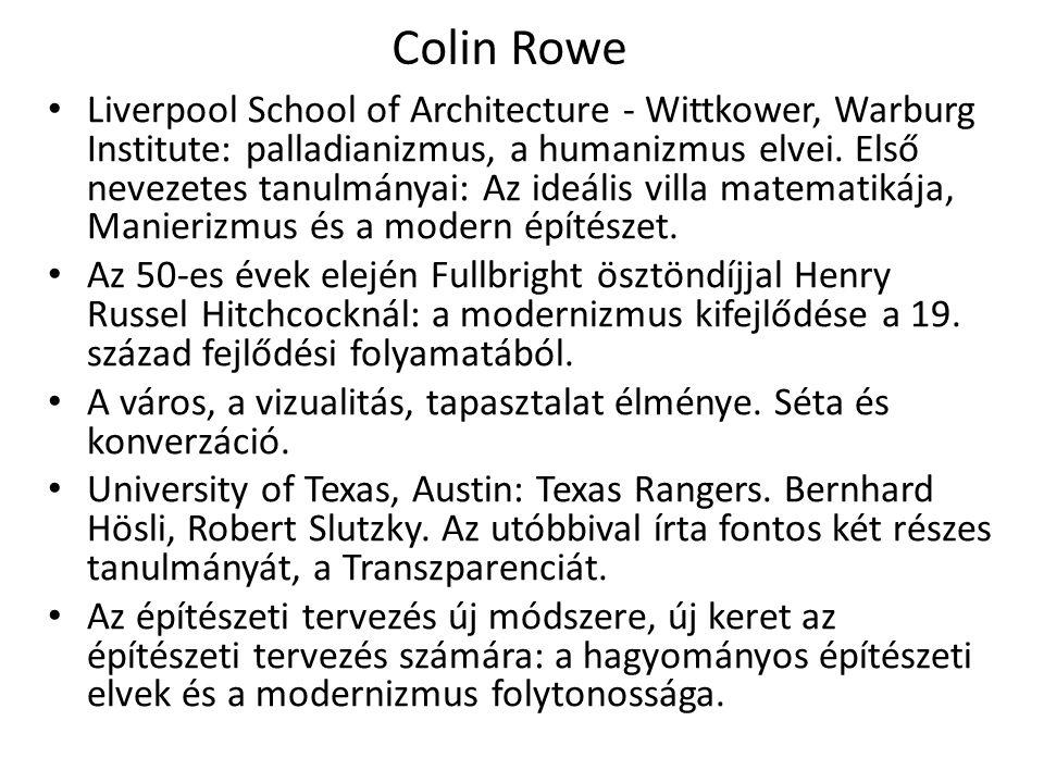 Colin Rowe Liverpool School of Architecture - Wittkower, Warburg Institute: palladianizmus, a humanizmus elvei.