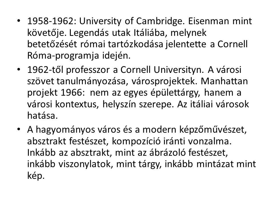 1958-1962: University of Cambridge. Eisenman mint követője.