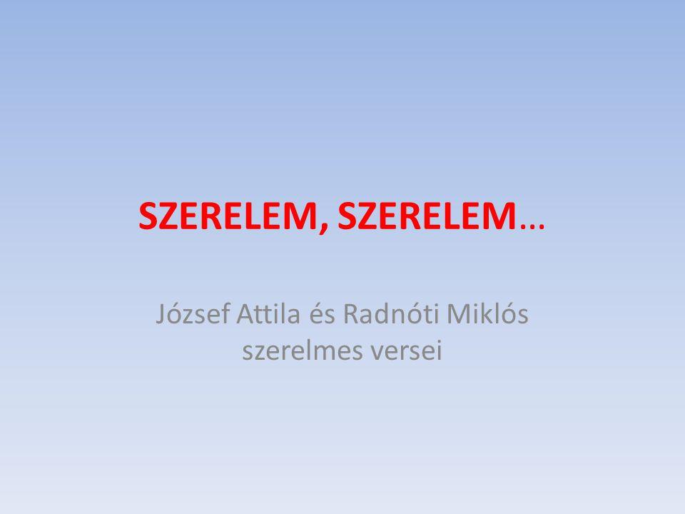 SZERELEM, SZERELEM… József Attila és Radnóti Miklós szerelmes versei