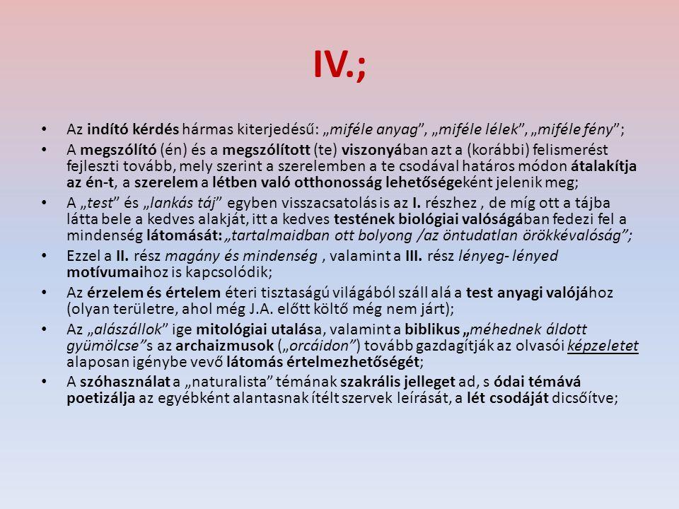 """IV.; Az indító kérdés hármas kiterjedésű: """"miféle anyag"""", """"miféle lélek"""", """"miféle fény""""; A megszólító (én) és a megszólított (te) viszonyában azt a (k"""