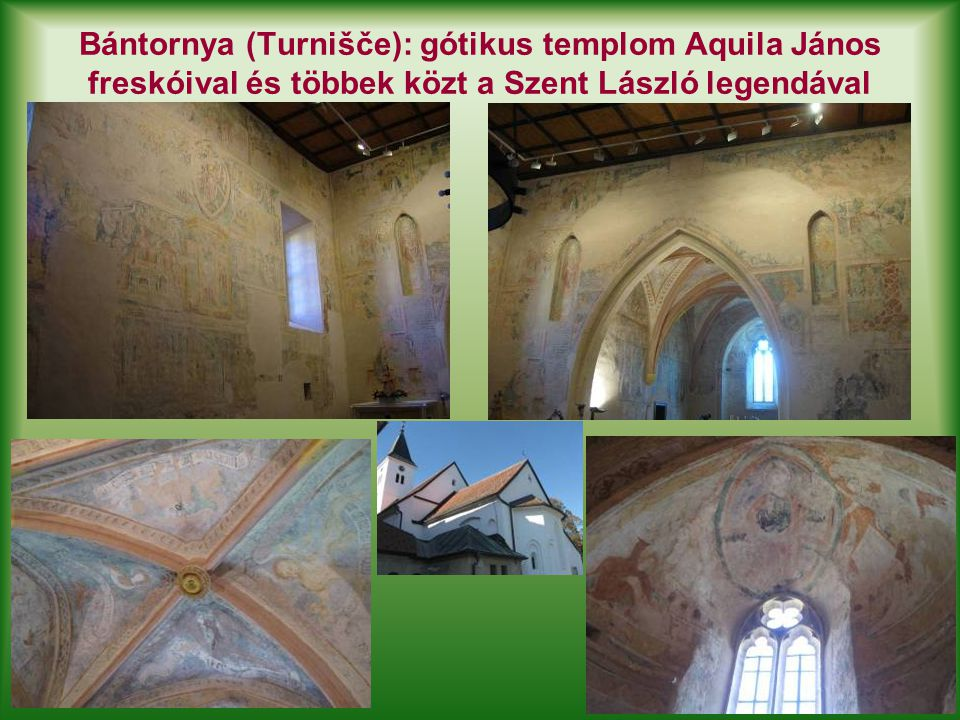 Bántornya (Turnišče): gótikus templom Aquila János freskóival és többek közt a Szent László legendával