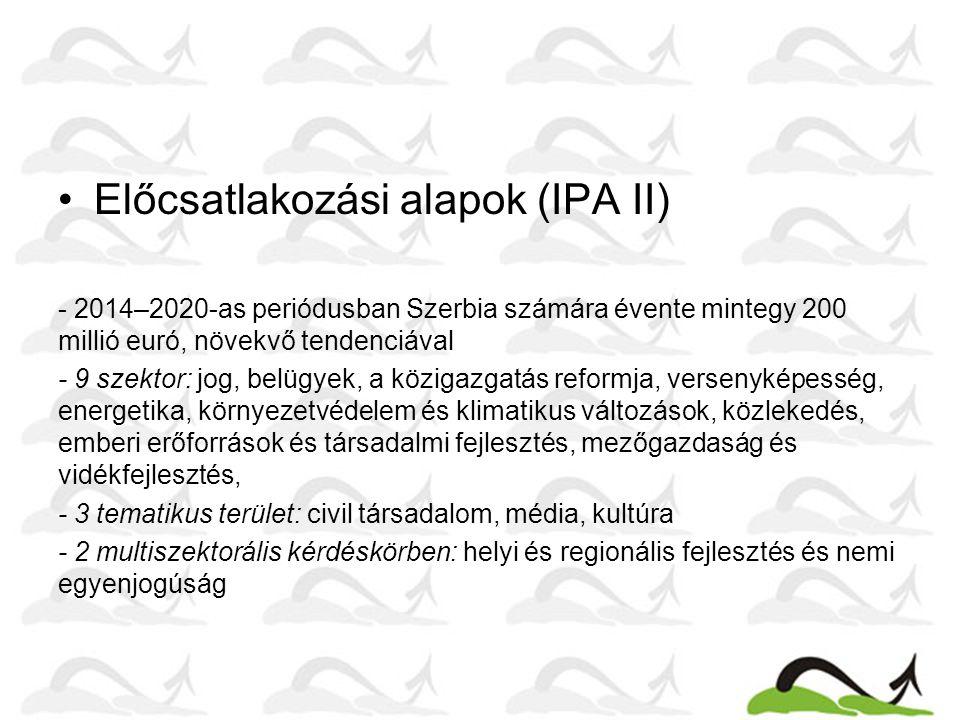 Előcsatlakozási alapok (IPA II) - 2014–2020-as periódusban Szerbia számára évente mintegy 200 millió euró, növekvő tendenciával - 9 szektor: jog, belü