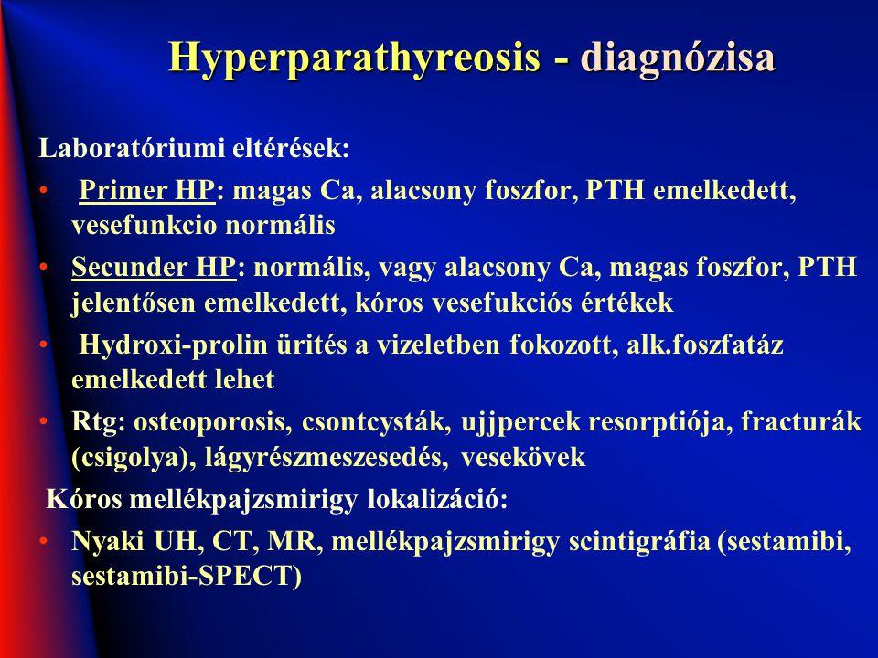 Hyperparathyreosis - diagnózisa Laboratóriumi eltérések: Primer HP: magas Ca, alacsony foszfor, PTH emelkedett, vesefunkcio normális Secunder HP: norm