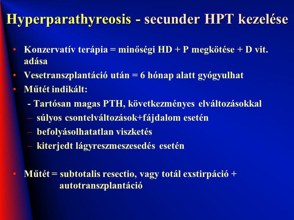 Hyperparathyreosis - secunder HPT kezelése Konzervatív terápia = minőségi HD + P megkötése + D vit. adása Vesetranszplantáció után = 6 hónap alatt gyó