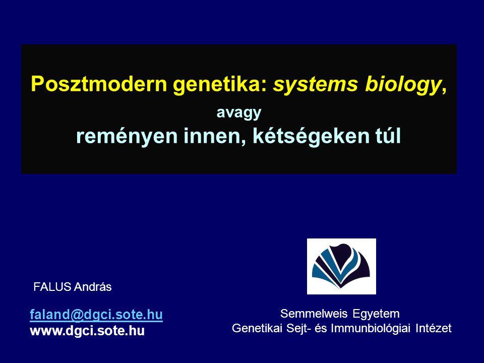 Posztmodern genetika: systems biology, avagy reményen innen, kétségeken túl faland@dgci.sote.hu www.dgci.sote.hu FALUS András Semmelweis Egyetem Genetikai Sejt- és Immunbiológiai Intézet