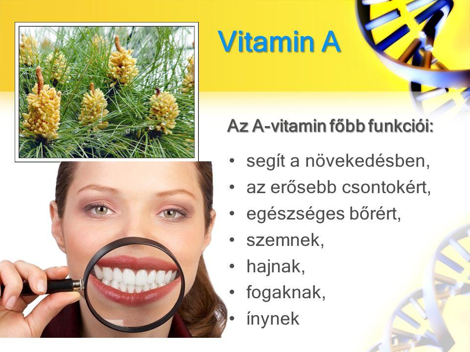 Vitamin А segít a növekedésben, az erősebb csontokért, egészséges bőrért, szemnek, hajnak, fogaknak, ínynek Az A-vitamin főbb funkciói: