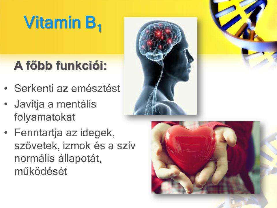 Vitamin B 1 Serkenti az emésztést Javítja a mentális folyamatokat Fenntartja az idegek, szövetek, izmok és a szív normális állapotát, működését A főbb funkciói: