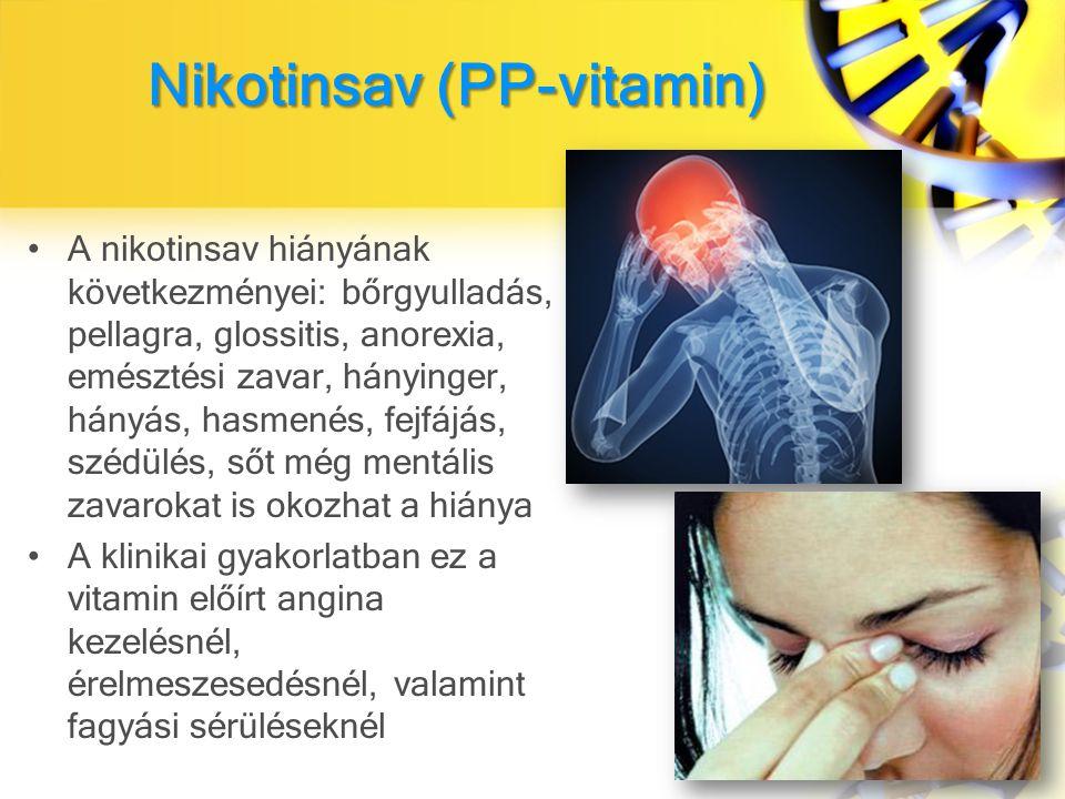 Nikotinsav (PP-vitamin) Nikotinsav (PP-vitamin) A nikotinsav hiányának következményei: bőrgyulladás, pellagra, glossitis, anorexia, emésztési zavar, hányinger, hányás, hasmenés, fejfájás, szédülés, sőt még mentális zavarokat is okozhat a hiánya A klinikai gyakorlatban ez a vitamin előírt angina kezelésnél, érelmeszesedésnél, valamint fagyási sérüléseknél