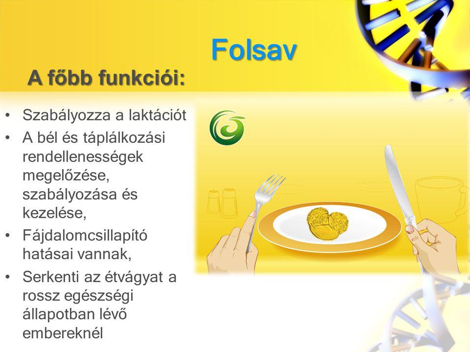 Folsav Szabályozza a laktációt A bél és táplálkozási rendellenességek megelőzése, szabályozása és kezelése, Fájdalomcsillapító hatásai vannak, Serkenti az étvágyat a rossz egészségi állapotban lévő embereknél A főbb funkciói: