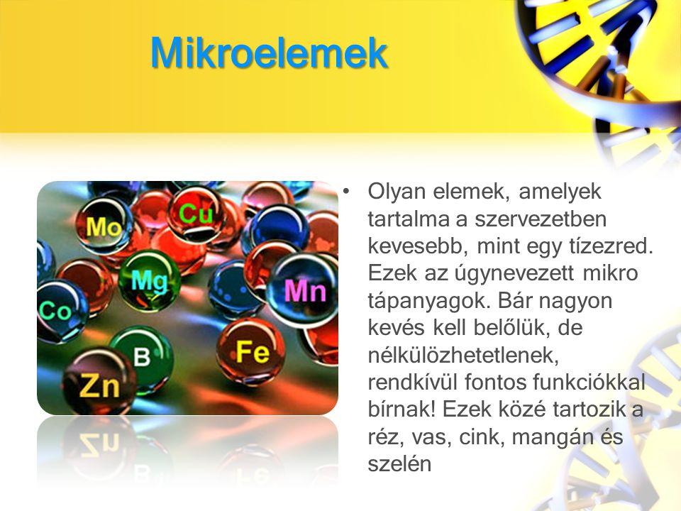 Mikroelemek Olyan elemek, amelyek tartalma a szervezetben kevesebb, mint egy tízezred.