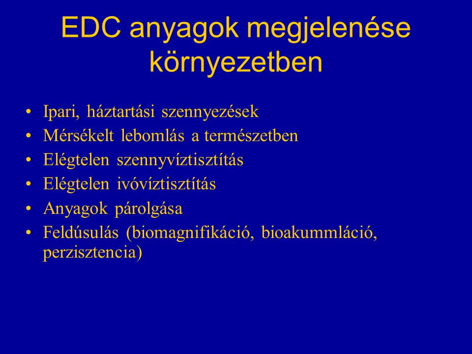 EDC anyagok megjelenése környezetben Ipari, háztartási szennyezések Mérsékelt lebomlás a természetben Elégtelen szennyvíztisztítás Elégtelen ivóvíztisztítás Anyagok párolgása Feldúsulás (biomagnifikáció, bioakummláció, perzisztencia)