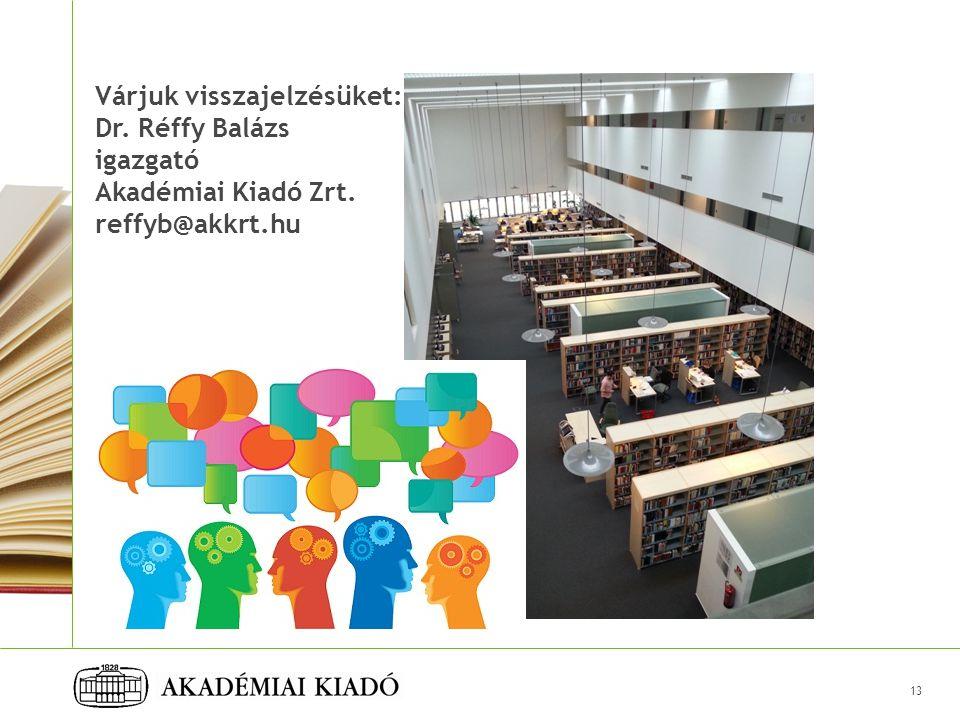 Várjuk visszajelzésüket: Dr. Réffy Balázs igazgató Akadémiai Kiadó Zrt. reffyb@akkrt.hu 13