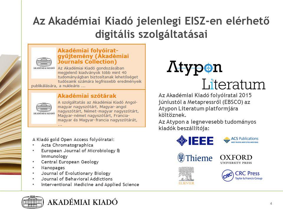 Az Akadémiai Kiadó jelenlegi EISZ-en elérhető digitális szolgáltatásai 4 Az Akadémiai Kiadó folyóiratai 2015 júniustól a Metapressről (EBSCO) az Atypon Literatum platformjára költöznek.