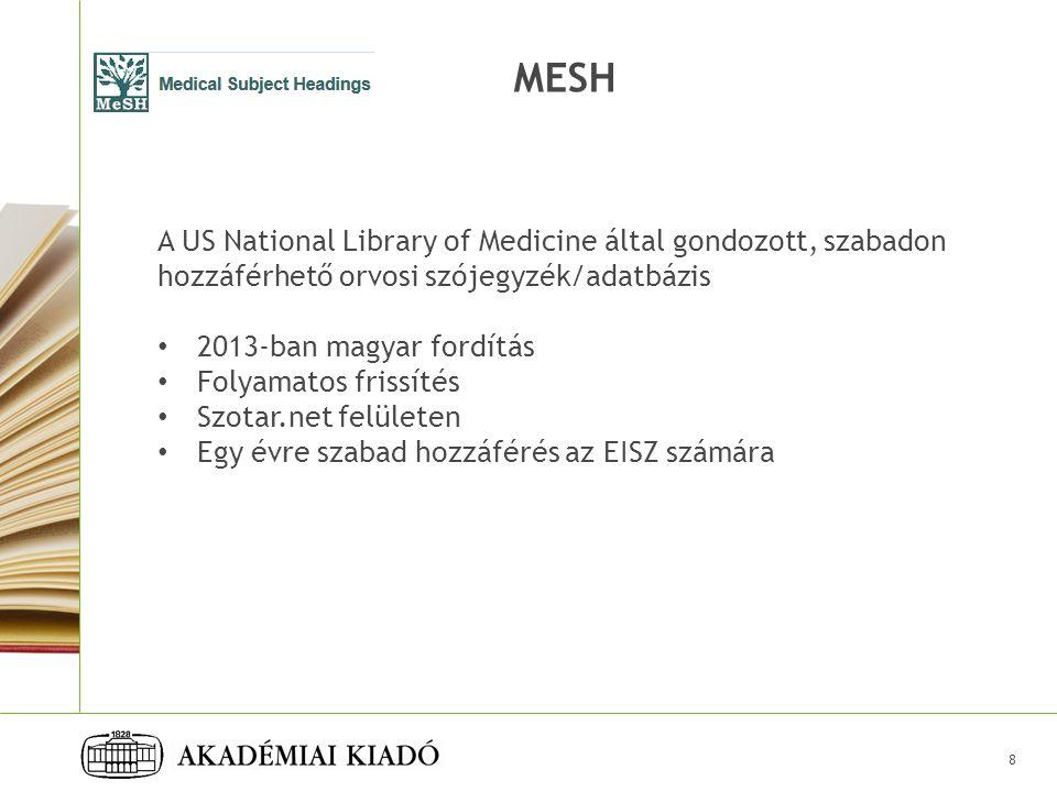 MESH A US National Library of Medicine által gondozott, szabadon hozzáférhető orvosi szójegyzék/adatbázis 2013-ban magyar fordítás Folyamatos frissítés Szotar.net felületen Egy évre szabad hozzáférés az EISZ számára 8