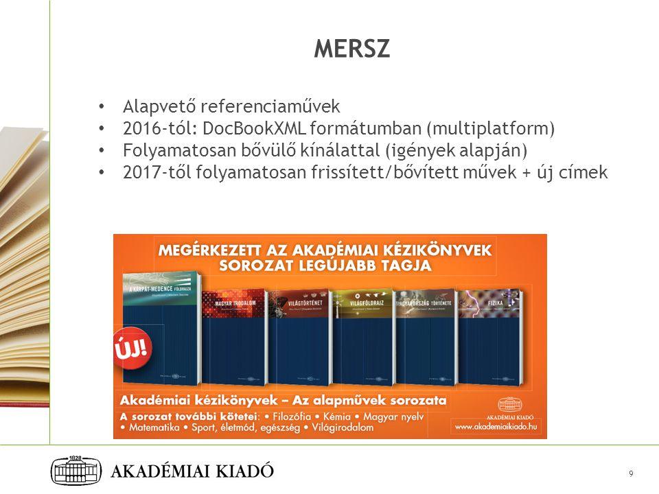 MERSZ Alapvető referenciaművek 2016-tól: DocBookXML formátumban (multiplatform) Folyamatosan bővülő kínálattal (igények alapján) 2017-től folyamatosan frissített/bővített művek + új címek 9