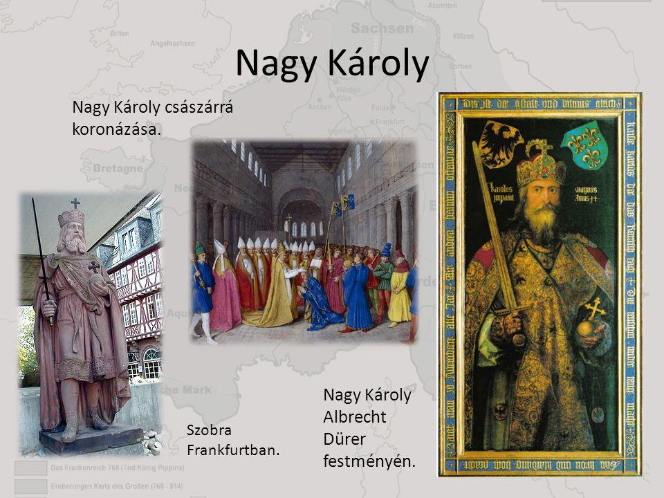 Nagy Károly Nagy Károly Albrecht Dürer festményén. Nagy Károly császárrá koronázása. Szobra Frankfurtban.