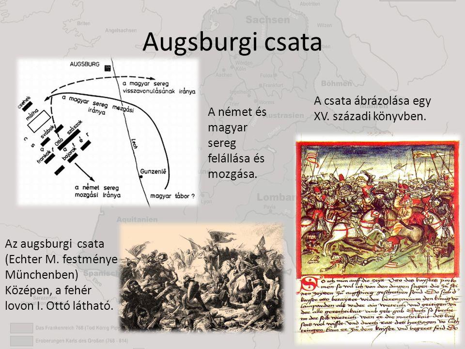 Augsburgi csata Az augsburgi csata (Echter M. festménye Münchenben) Középen, a fehér lovon I. Ottó látható. A német és magyar sereg felállása és mozgá