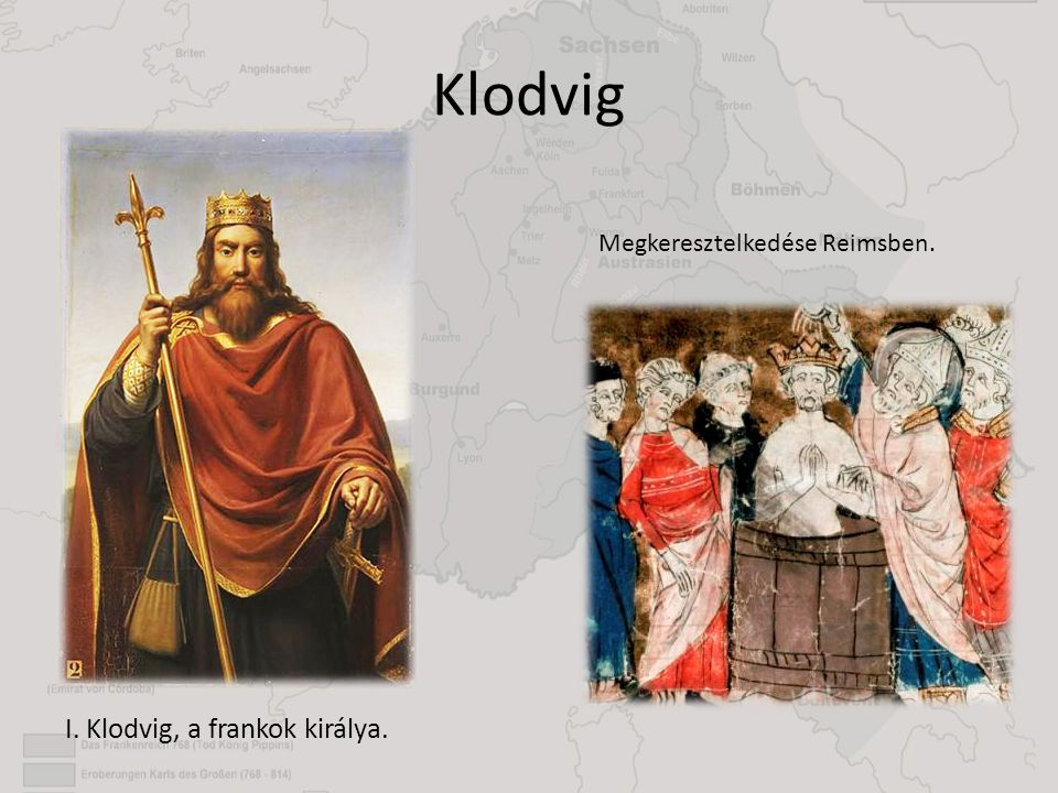 Klodvig I. Klodvig, a frankok királya. Megkeresztelkedése Reimsben.