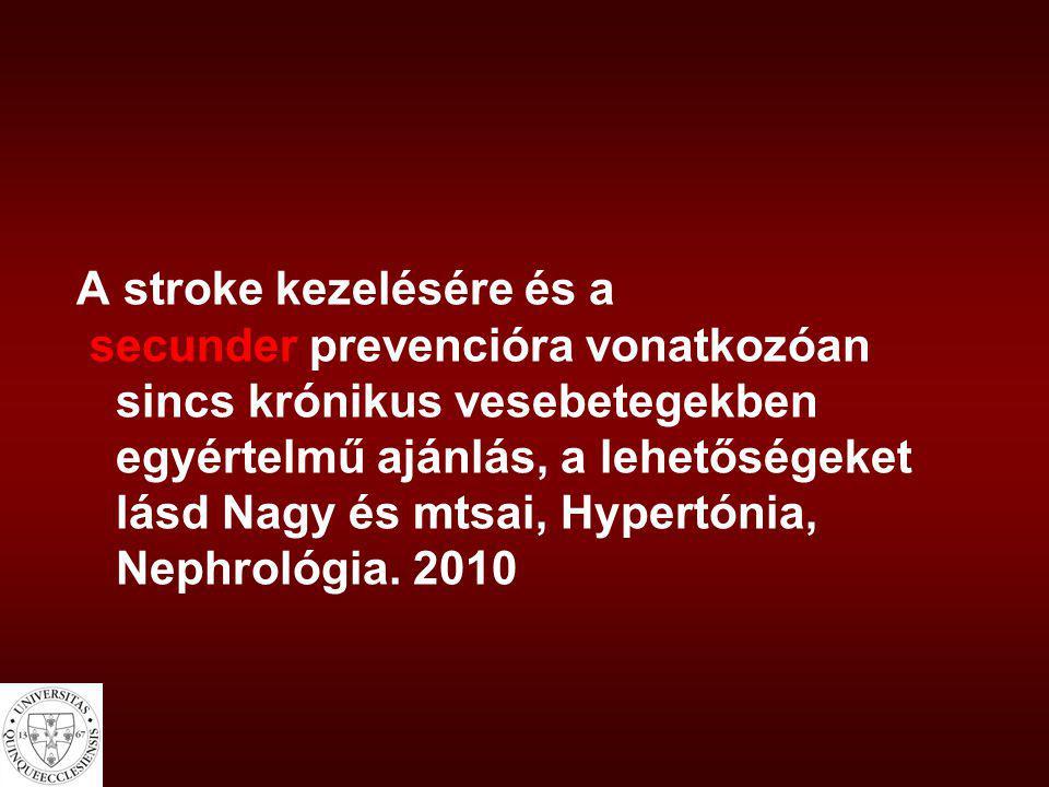 A stroke kezelésére és a secunder prevencióra vonatkozóan sincs krónikus vesebetegekben egyértelmű ajánlás, a lehetőségeket lásd Nagy és mtsai, Hypert