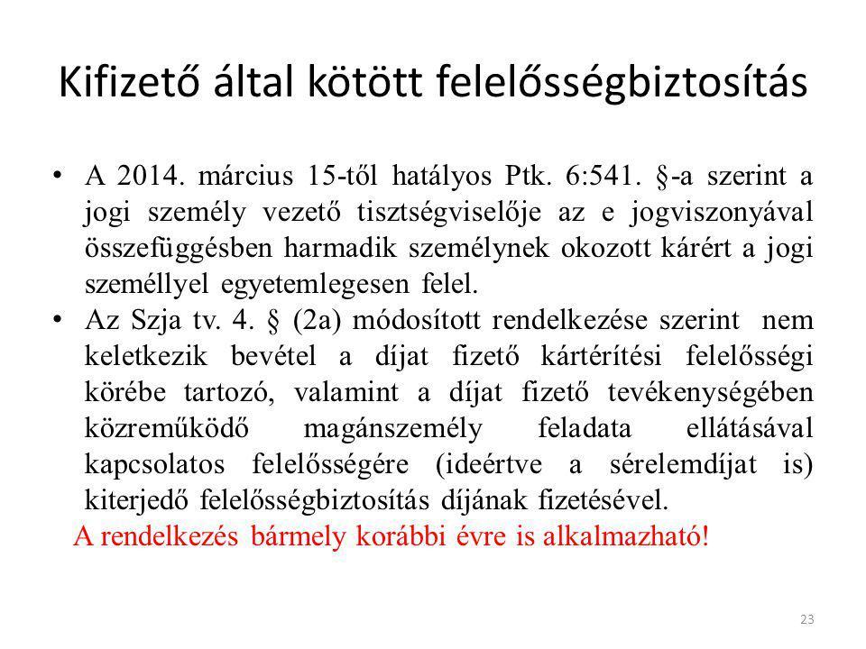 Kifizető által kötött felelősségbiztosítás A 2014. március 15-től hatályos Ptk. 6:541. §-a szerint a jogi személy vezető tisztségviselője az e jogvisz
