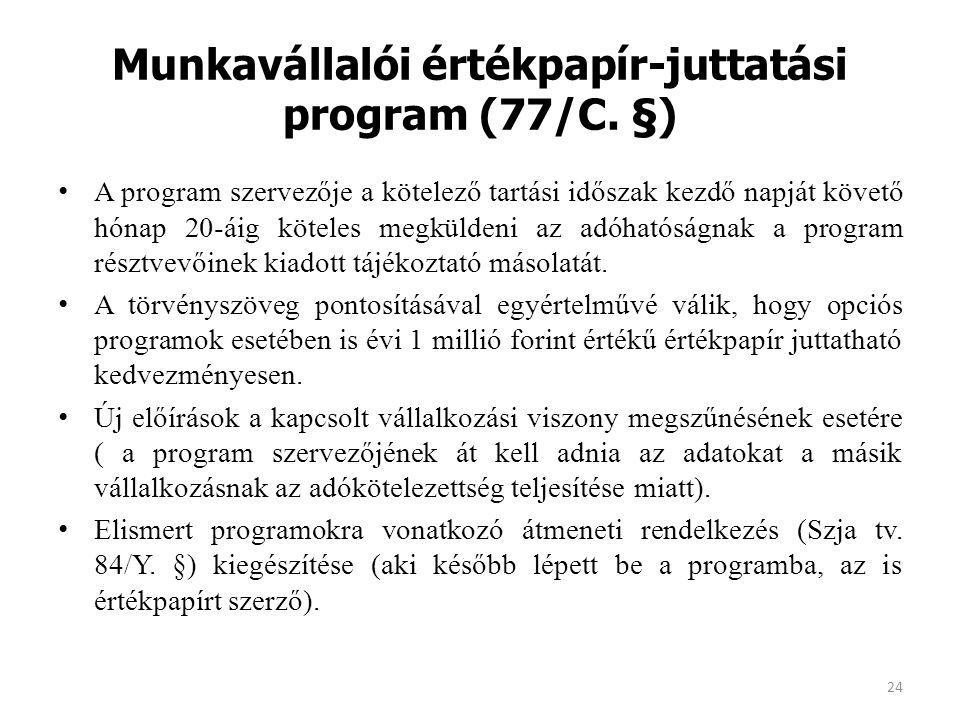 Munkavállalói értékpapír-juttatási program (77/C. §) A program szervezője a kötelező tartási időszak kezdő napját követő hónap 20-áig köteles megkülde
