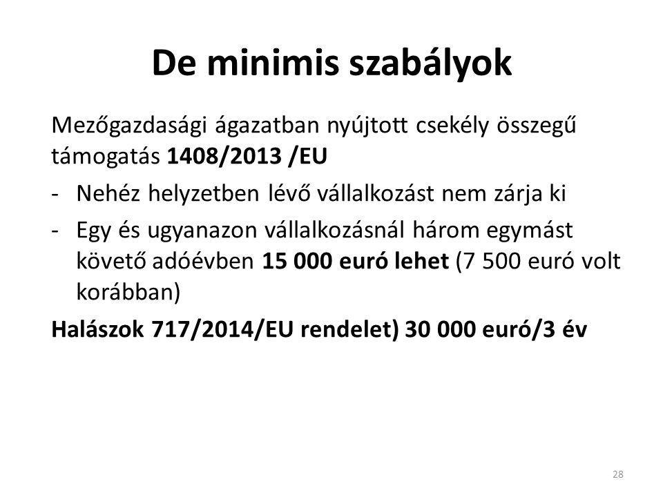 De minimis szabályok Mezőgazdasági ágazatban nyújtott csekély összegű támogatás 1408/2013 /EU -Nehéz helyzetben lévő vállalkozást nem zárja ki -Egy és