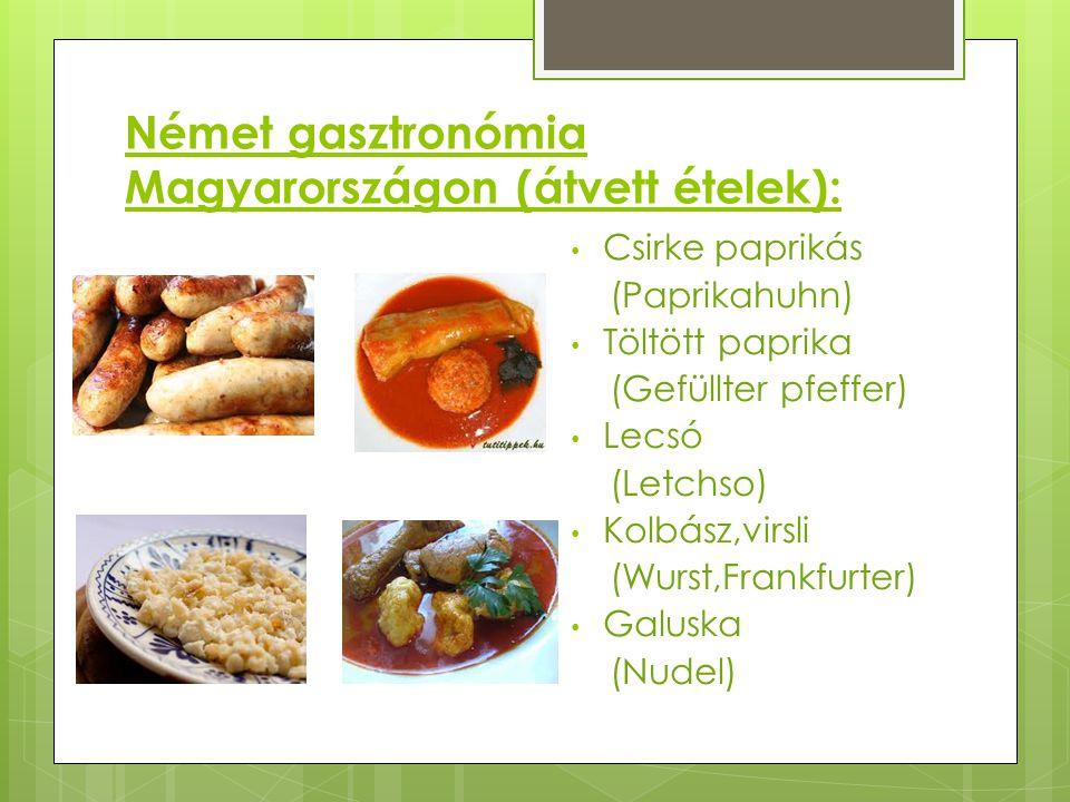 Német gasztronómia Magyarországon (átvett ételek): Csirke paprikás (Paprikahuhn) Töltött paprika (Gefüllter pfeffer) Lecsó (Letchso) Kolbász,virsli (W