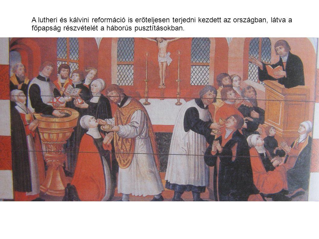A lutheri és kálvini reformáció is erőteljesen terjedni kezdett az országban, látva a főpapság részvételét a háborús pusztításokban.
