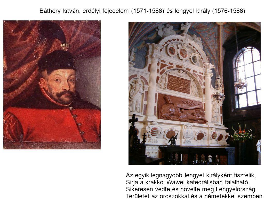 Báthory István, erdélyi fejedelem (1571-1586) és lengyel király (1576-1586) Az egyik legnagyobb lengyel királyként tisztelik, Sirja a krakkoi Wawel ka