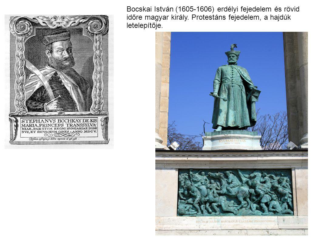 Bocskai István (1605-1606) erdélyi fejedelem és rövid időre magyar király. Protestáns fejedelem, a hajdúk letelepítője.