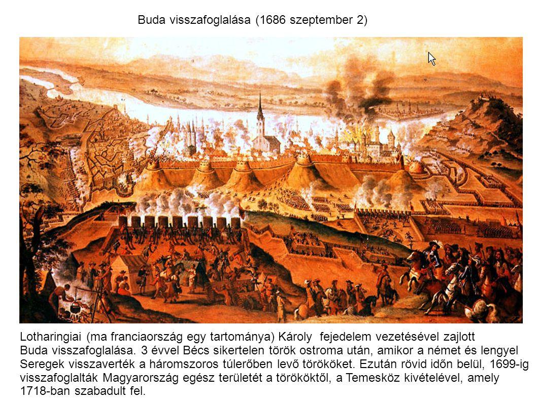 Buda visszafoglalása (1686 szeptember 2) Lotharingiai (ma franciaország egy tartománya) Károly fejedelem vezetésével zajlott Buda visszafoglalása. 3 é