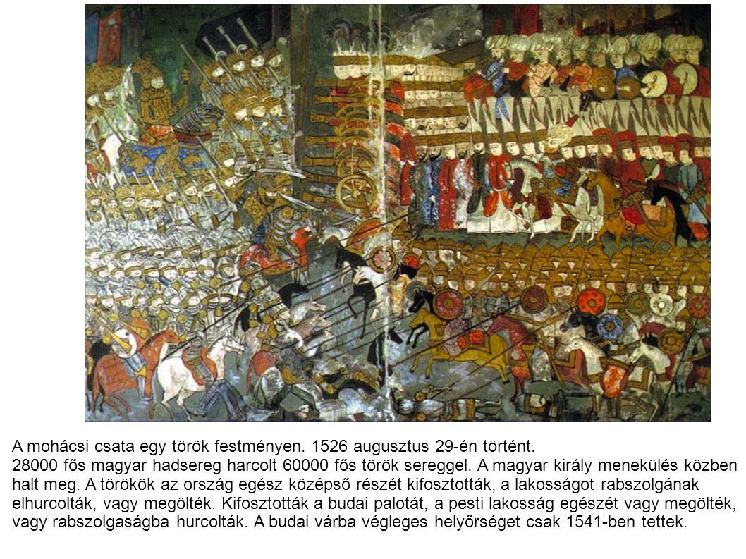 A mohácsi csata egy török festményen. 1526 augusztus 29-én történt. 28000 fős magyar hadsereg harcolt 60000 fős török sereggel. A magyar király menekü