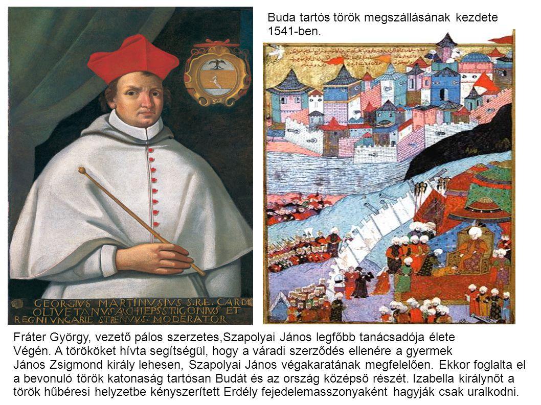 Fráter György, vezető pálos szerzetes,Szapolyai János legfőbb tanácsadója élete Végén. A törököket hívta segítségül, hogy a váradi szerződés ellenére