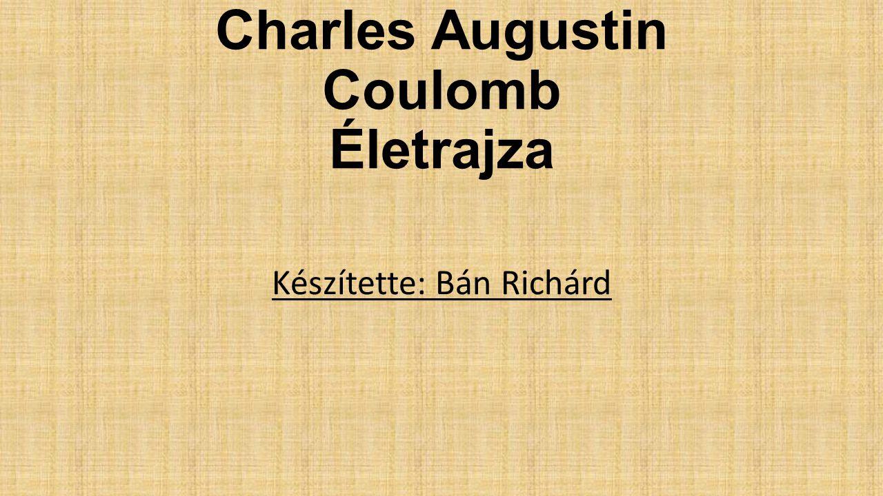 Tartalom: Charles Augustin Coulomb Coulomb-törvény Torziós mérleg Képek Forrás