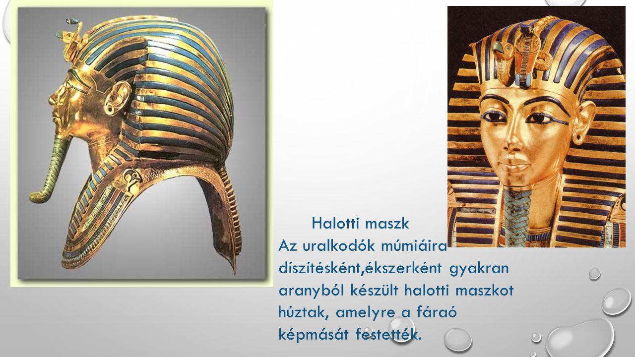 Halotti maszk Az uralkodók múmiáira díszítésként,ékszerként gyakran aranyból készült halotti maszkot húztak, amelyre a fáraó képmását festették.