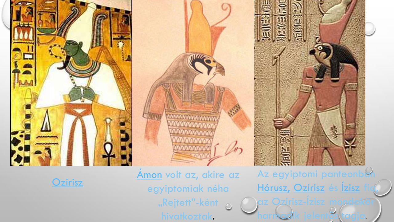 """Ozirisz ÁmonÁmon volt az, akire az egyiptomiak néha """"Rejtett""""-ként hivatkoztak. Az egyiptomi panteonban Hórusz, Ozirisz és Ízisz fia, az Ozirisz-Ízisz"""