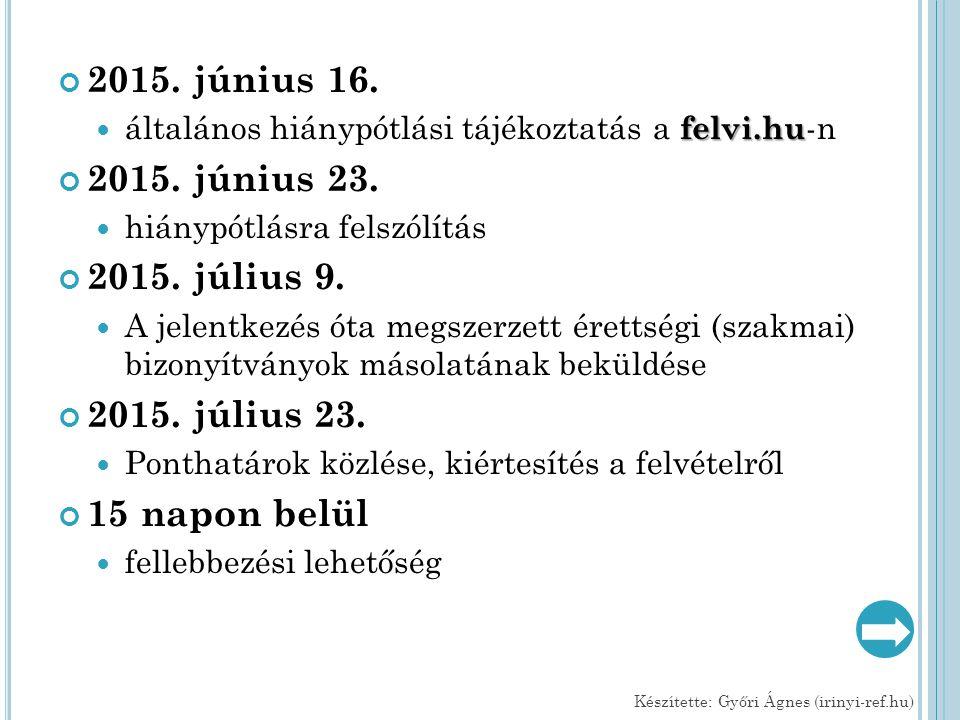 2015. június 16. felvi.hu általános hiánypótlási tájékoztatás a felvi.hu -n 2015. június 23. hiánypótlásra felszólítás 2015. július 9. A jelentkezés ó