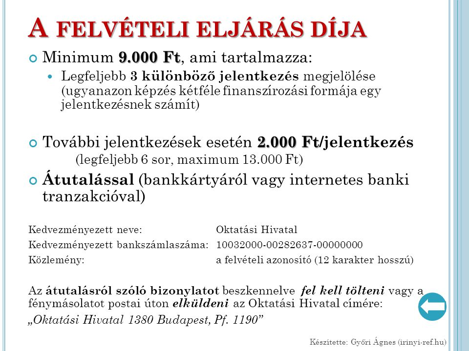 A FELVÉTELI ELJÁRÁS DÍJA 9.000 Ft Minimum 9.000 Ft, ami tartalmazza: Legfeljebb 3 különböző jelentkezés megjelölése (ugyanazon képzés kétféle finanszí