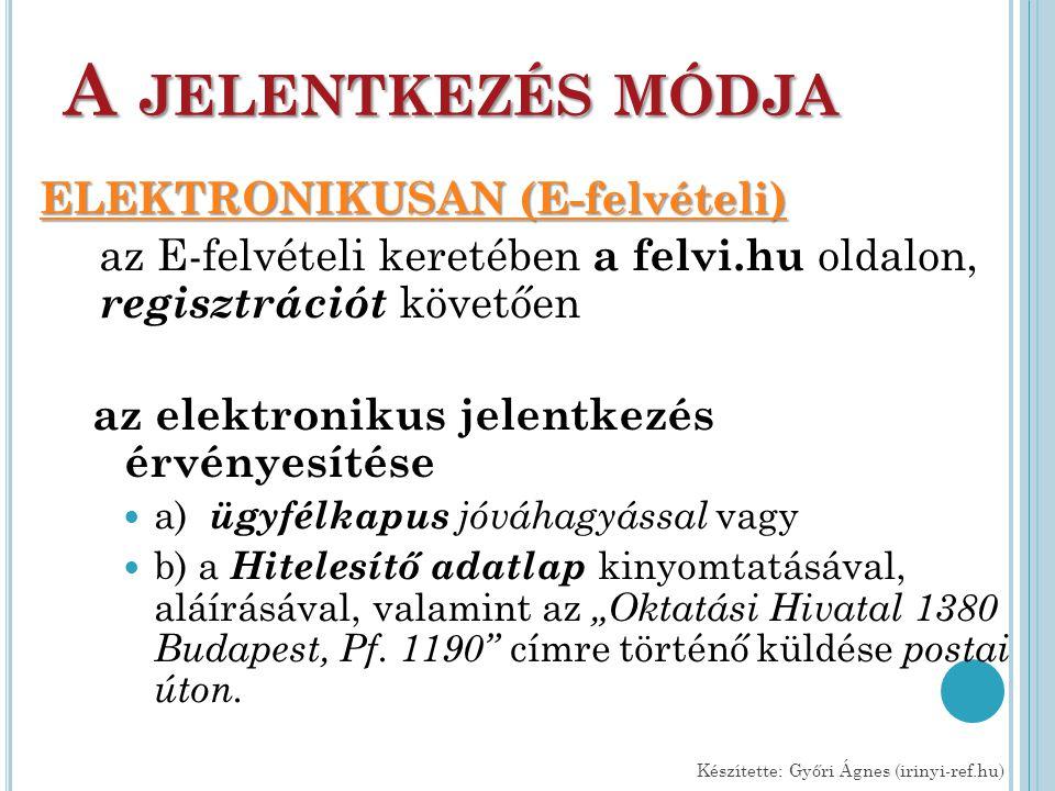 A JELENTKEZÉS MÓDJA ELEKTRONIKUSAN (E-felvételi) ELEKTRONIKUSAN (E-felvételi) az E-felvételi keretében a felvi.hu oldalon, regisztrációt követően az e