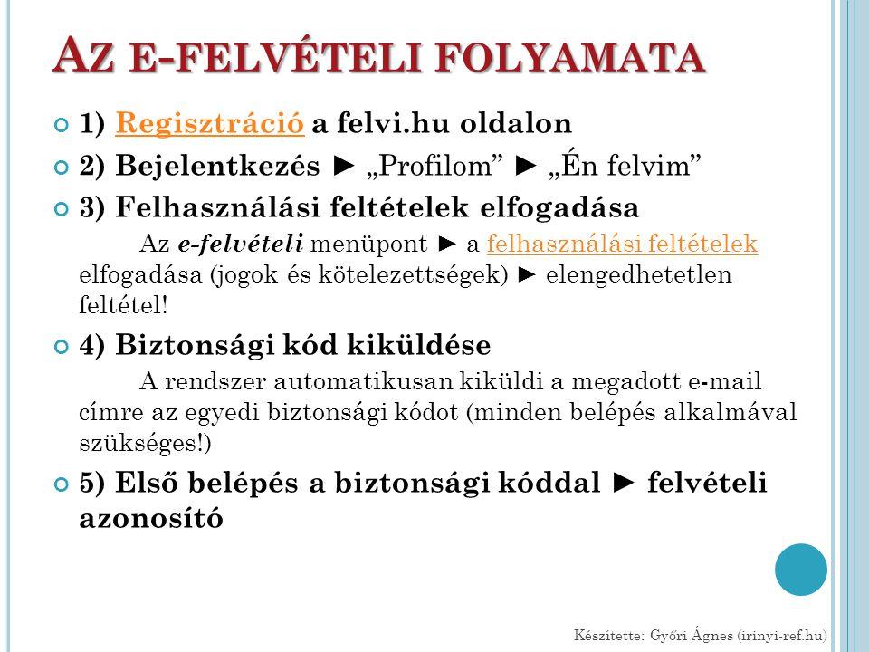 """A Z E - FELVÉTELI FOLYAMATA 1) Regisztráció a felvi.hu oldalonRegisztráció 2) Bejelentkezés ► """"Profilom"""" ► """"Én felvim"""" 3) Felhasználási feltételek elf"""