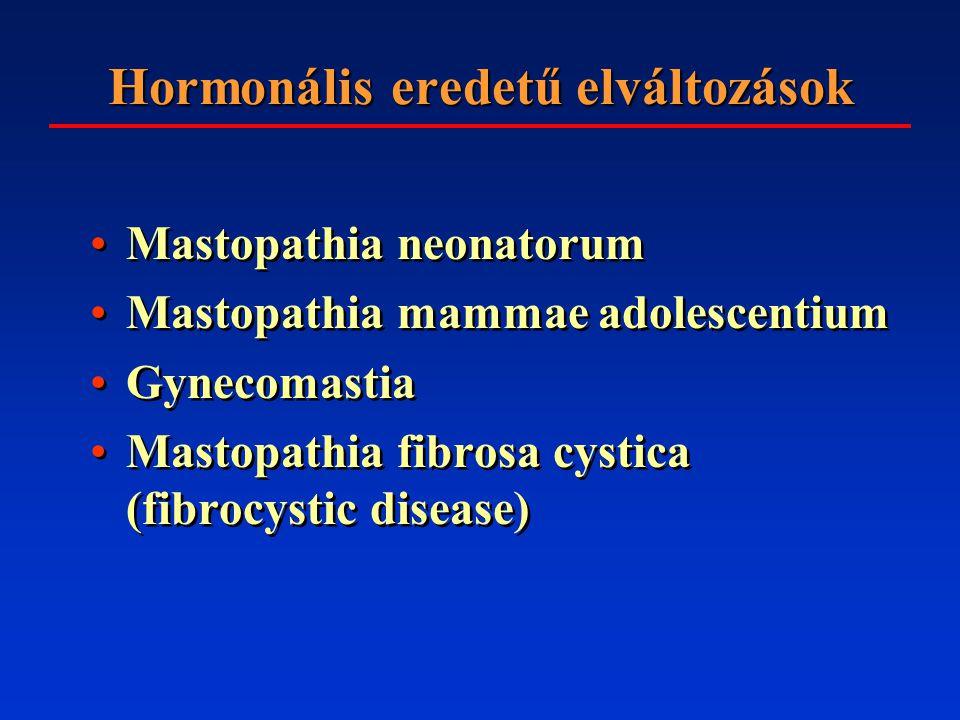 Hormonális eredetű elváltozások Mastopathia neonatorum Mastopathia mammae adolescentium Gynecomastia Mastopathia fibrosa cystica (fibrocystic disease) Mastopathia neonatorum Mastopathia mammae adolescentium Gynecomastia Mastopathia fibrosa cystica (fibrocystic disease)