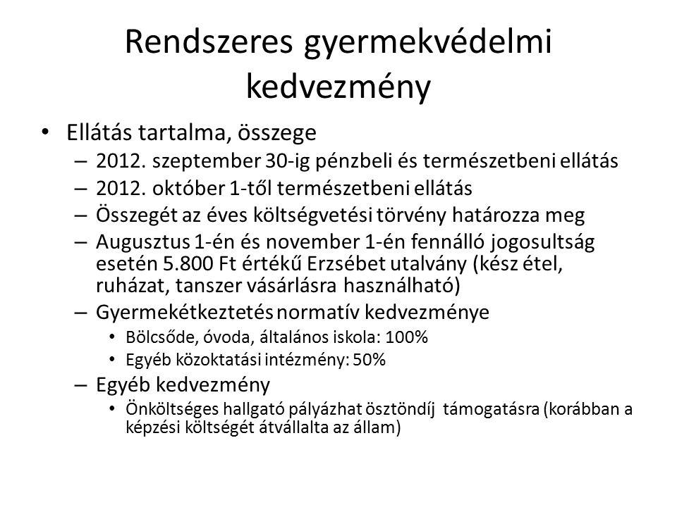 Rendszeres gyermekvédelmi kedvezmény Ellátás tartalma, összege – 2012. szeptember 30-ig pénzbeli és természetbeni ellátás – 2012. október 1-től termés