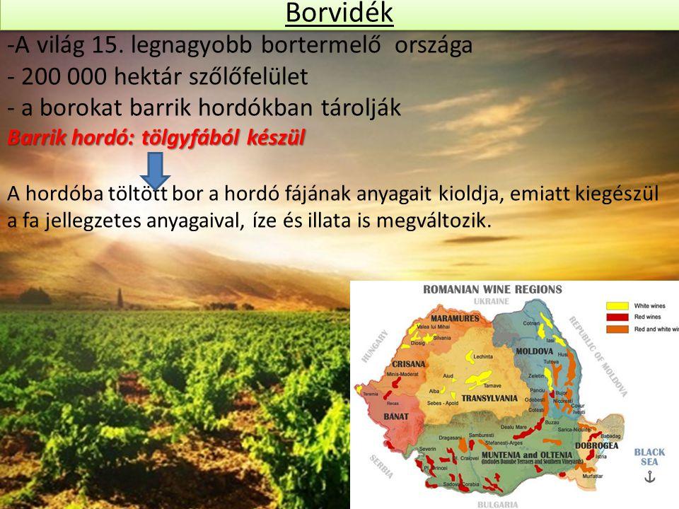Borvidék -A világ 15. legnagyobb bortermelő országa - 200 000 hektár szőlőfelület - a borokat barrik hordókban tárolják Barrik hordó: tölgyfából készü