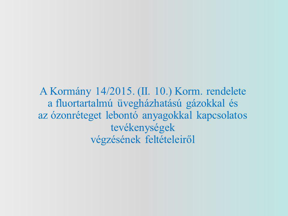 A Kormány 14/2015. (II. 10.) Korm. rendelete a fluortartalmú üvegházhatású gázokkal és az ózonréteget lebontó anyagokkal kapcsolatos tevékenységek vég